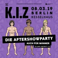 K.I.Z<br><small>Die Aftershowparty (auch f�r M�nner!)</small>